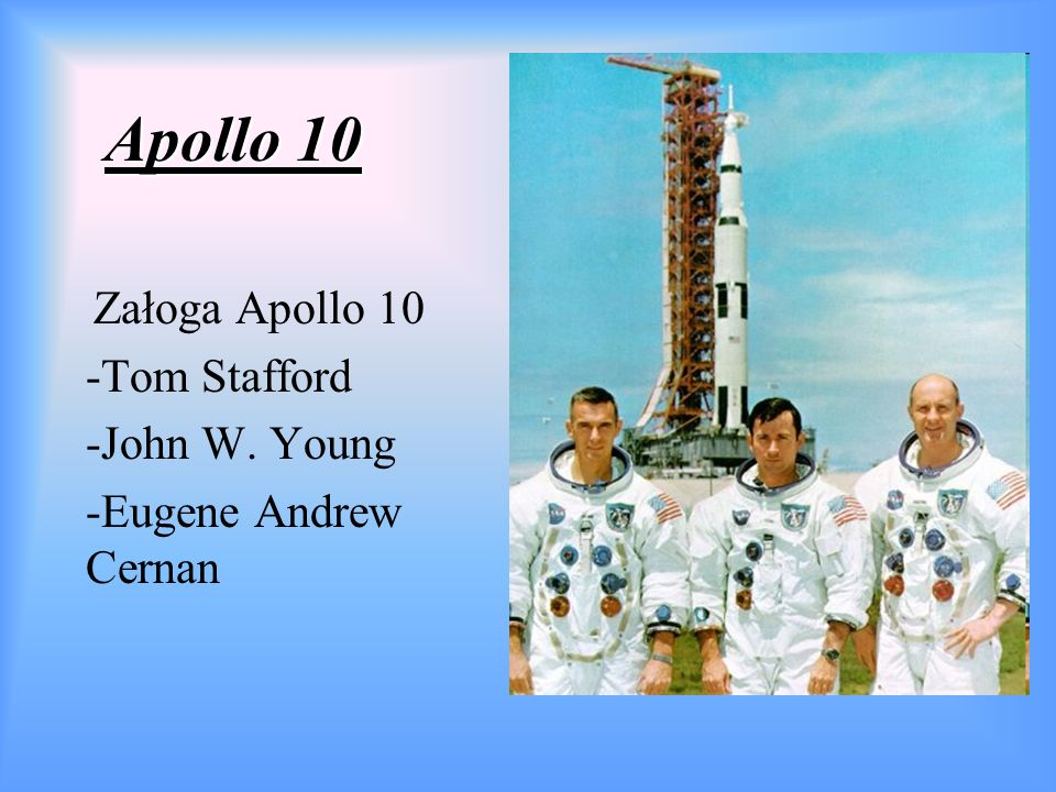 Apollo 10 Załoga Apollo 10 -Tom Stafford -John W. Young -Eugene Andrew Cernan