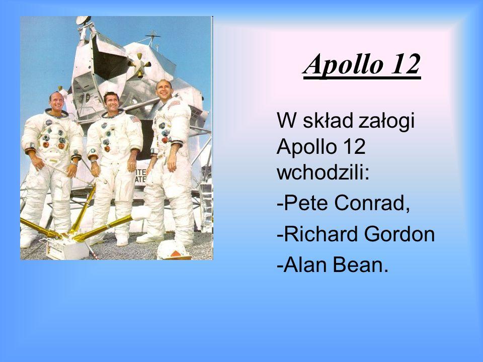Apollo 12 W skład załogi Apollo 12 wchodzili: -Pete Conrad, -Richard Gordon -Alan Bean.