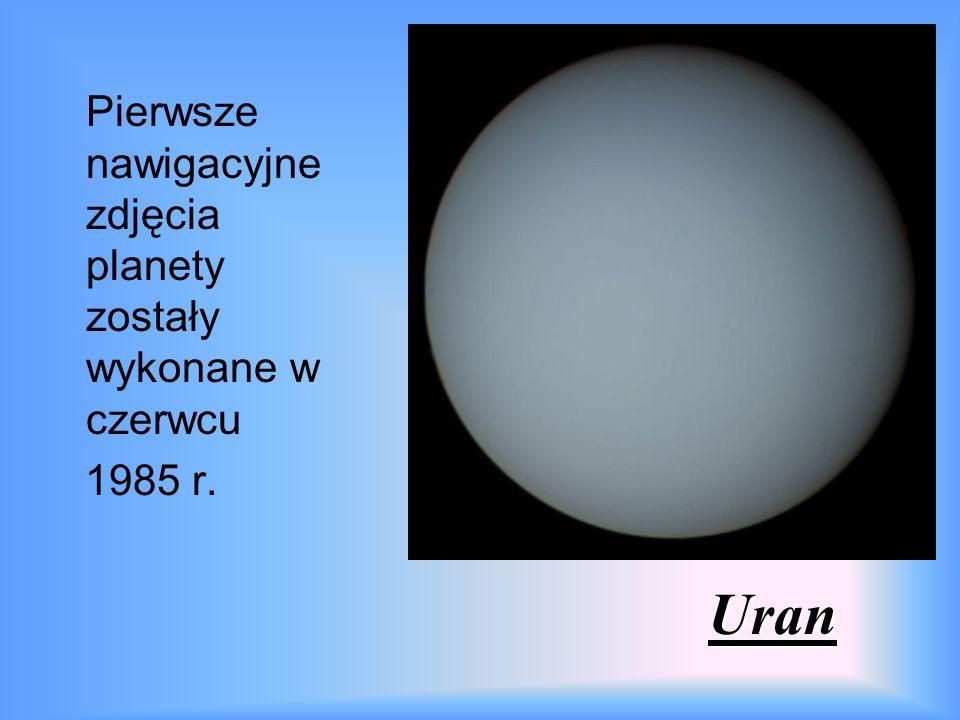 Uran Pierwsze nawigacyjne zdjęcia planety zostały wykonane w czerwcu 1985 r.