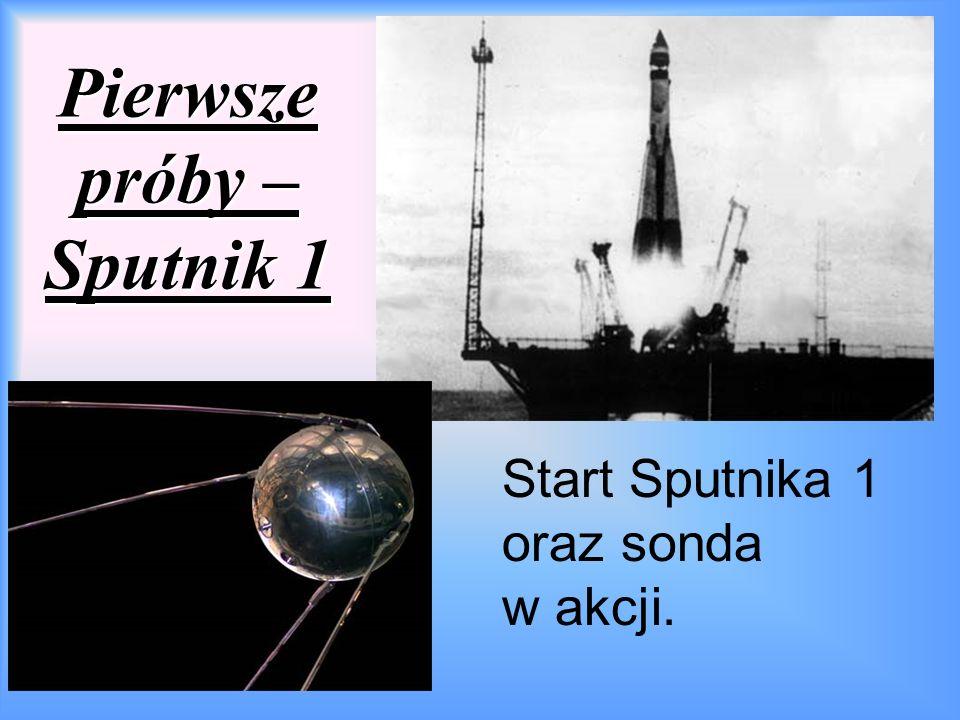 Pierwsze próby – Sputnik 1 Start Sputnika 1 oraz sonda w akcji.