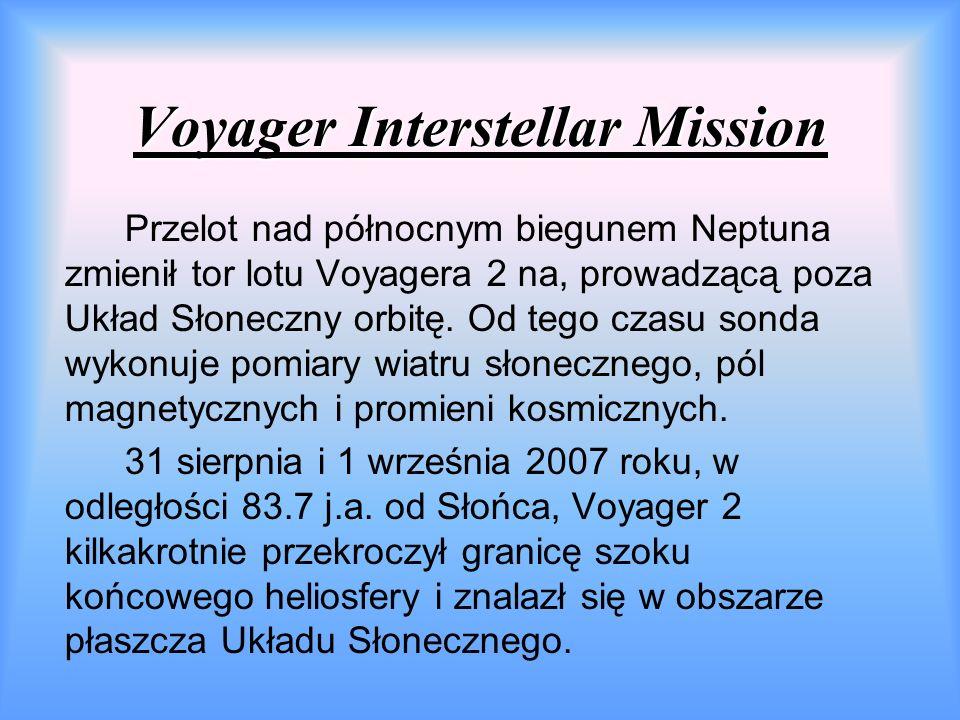 Voyager Interstellar Mission Przelot nad północnym biegunem Neptuna zmienił tor lotu Voyagera 2 na, prowadzącą poza Układ Słoneczny orbitę.