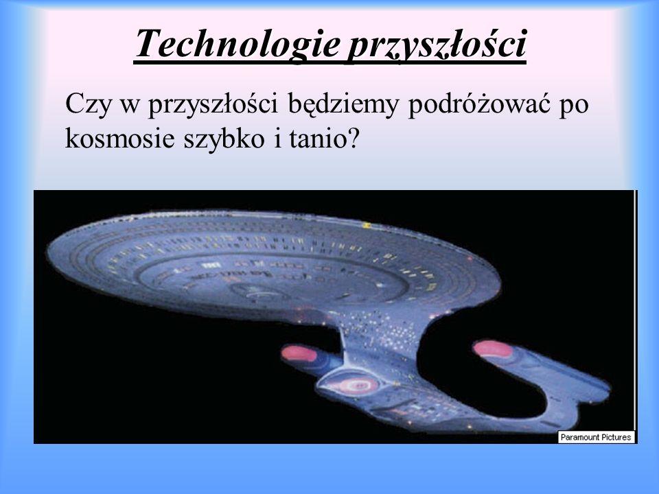 Technologie przyszłości Czy w przyszłości będziemy podróżować po kosmosie szybko i tanio