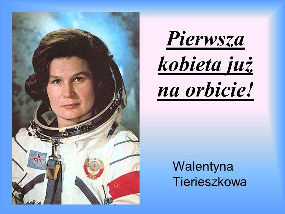 Pierwsza kobieta już na orbicie! Walentyna Tierieszkowa