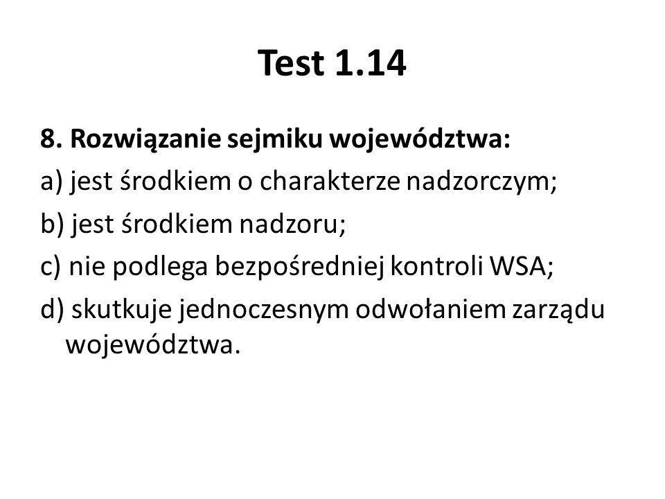 Test 1.14 8. Rozwiązanie sejmiku województwa: a) jest środkiem o charakterze nadzorczym; b) jest środkiem nadzoru; c) nie podlega bezpośredniej kontro