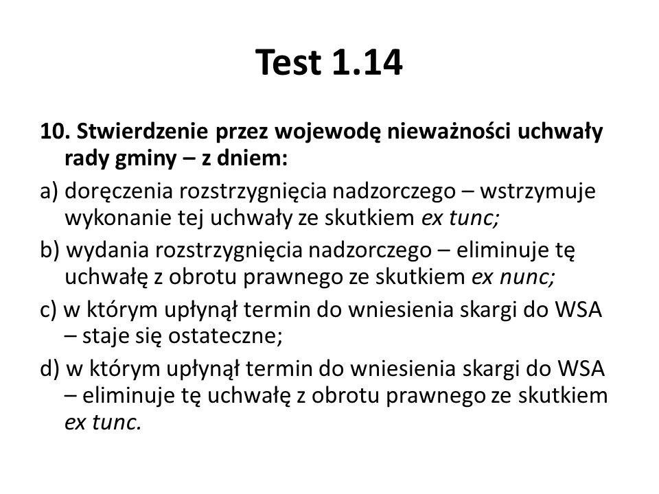 Test 1.14 10. Stwierdzenie przez wojewodę nieważności uchwały rady gminy – z dniem: a) doręczenia rozstrzygnięcia nadzorczego – wstrzymuje wykonanie t