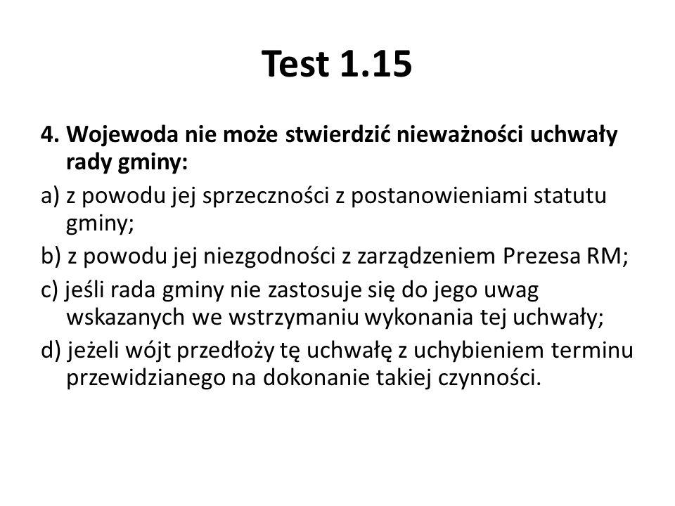 Test 1.15 4. Wojewoda nie może stwierdzić nieważności uchwały rady gminy: a) z powodu jej sprzeczności z postanowieniami statutu gminy; b) z powodu je