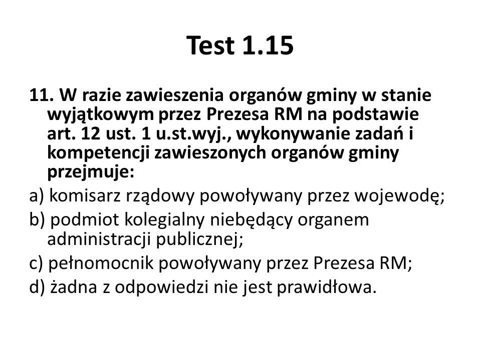 Test 1.15 11. W razie zawieszenia organów gminy w stanie wyjątkowym przez Prezesa RM na podstawie art. 12 ust. 1 u.st.wyj., wykonywanie zadań i kompet
