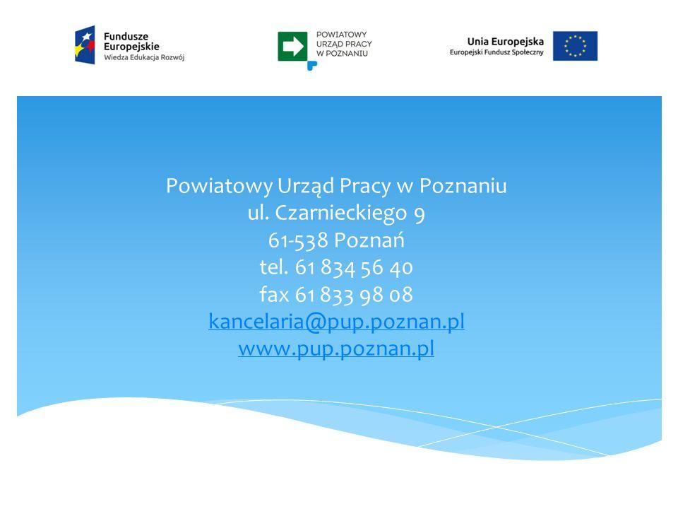 Powiatowy Urząd Pracy w Poznaniu ul. Czarnieckiego 9 61-538 Poznań tel. 61 834 56 40 fax 61 833 98 08 kancelaria@pup.poznan.pl www.pup.poznan.pl kance