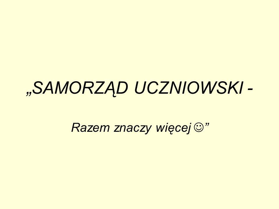 """""""SAMORZĄD UCZNIOWSKI - Razem znaczy więcej """""""