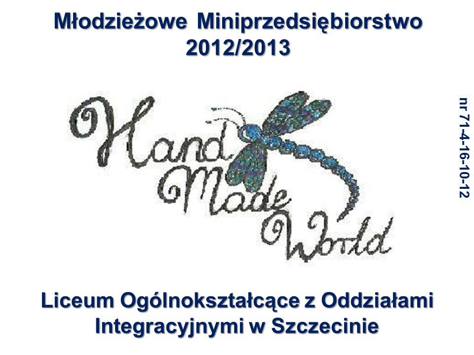 Młodzieżowe Miniprzedsiębiorstwo 2012/2013 Liceum Ogólnokształcące z Oddziałami Integracyjnymi w Szczecinie nr 71-4-16-10-12
