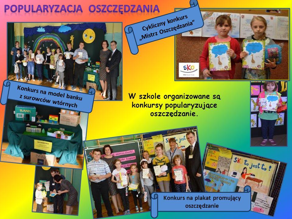 W szkole organizowane są konkursy popularyzujące oszczędzanie. Konkurs na plakat promujący oszczędzanie Konkurs na model banku z surowców wtórnych Cyk