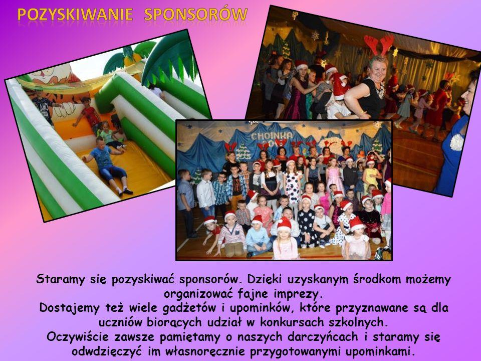 Staramy się pozyskiwać sponsorów.Dzięki uzyskanym środkom możemy organizować fajne imprezy.