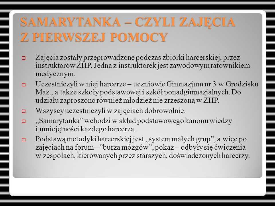 SAMARYTANKA – CZYLI ZAJĘCIA Z PIERWSZEJ POMOCY  Zajęcia zostały przeprowadzone podczas zbiórki harcerskiej, przez instruktorów ZHP. Jedna z instrukto