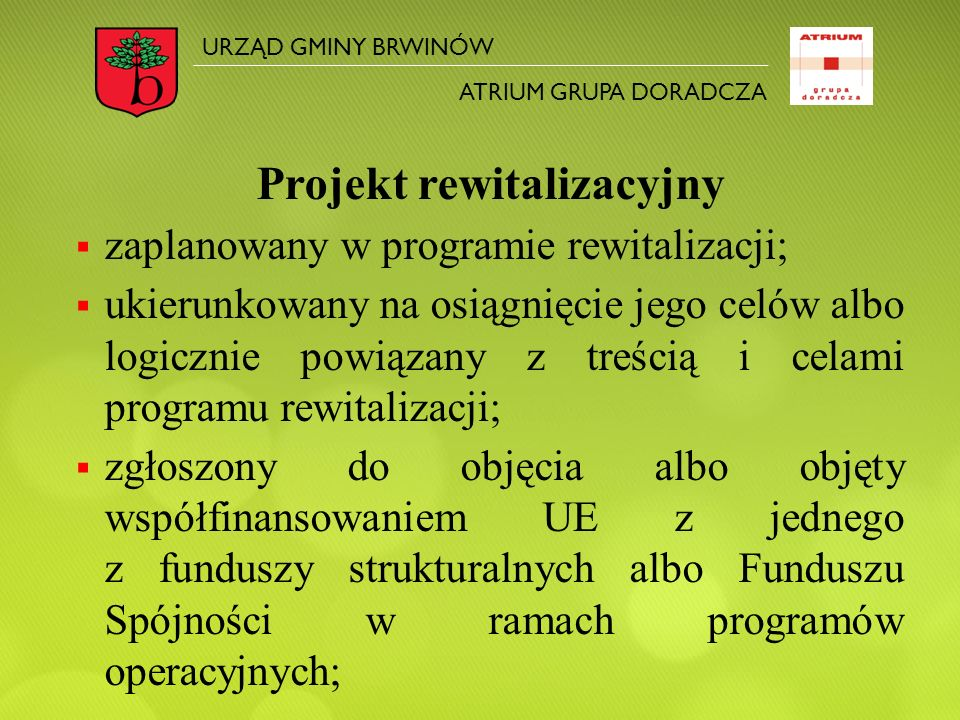 Projekt rewitalizacyjny  zaplanowany w programie rewitalizacji;  ukierunkowany na osiągnięcie jego celów albo logicznie powiązany z treścią i celami