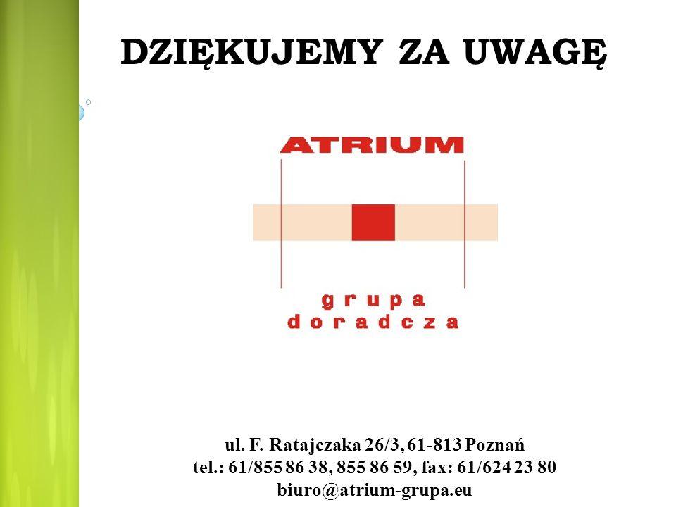 ul. F. Ratajczaka 26/3, 61-813 Poznań tel.: 61/855 86 38, 855 86 59, fax: 61/624 23 80 biuro@atrium-grupa.eu DZIĘKUJEMY ZA UWAGĘ