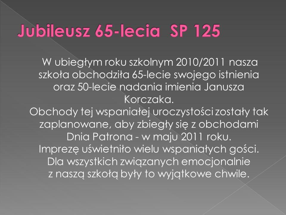 W ubiegłym roku szkolnym 2010/2011 nasza szkoła obchodziła 65-lecie swojego istnienia oraz 50-lecie nadania imienia Janusza Korczaka.