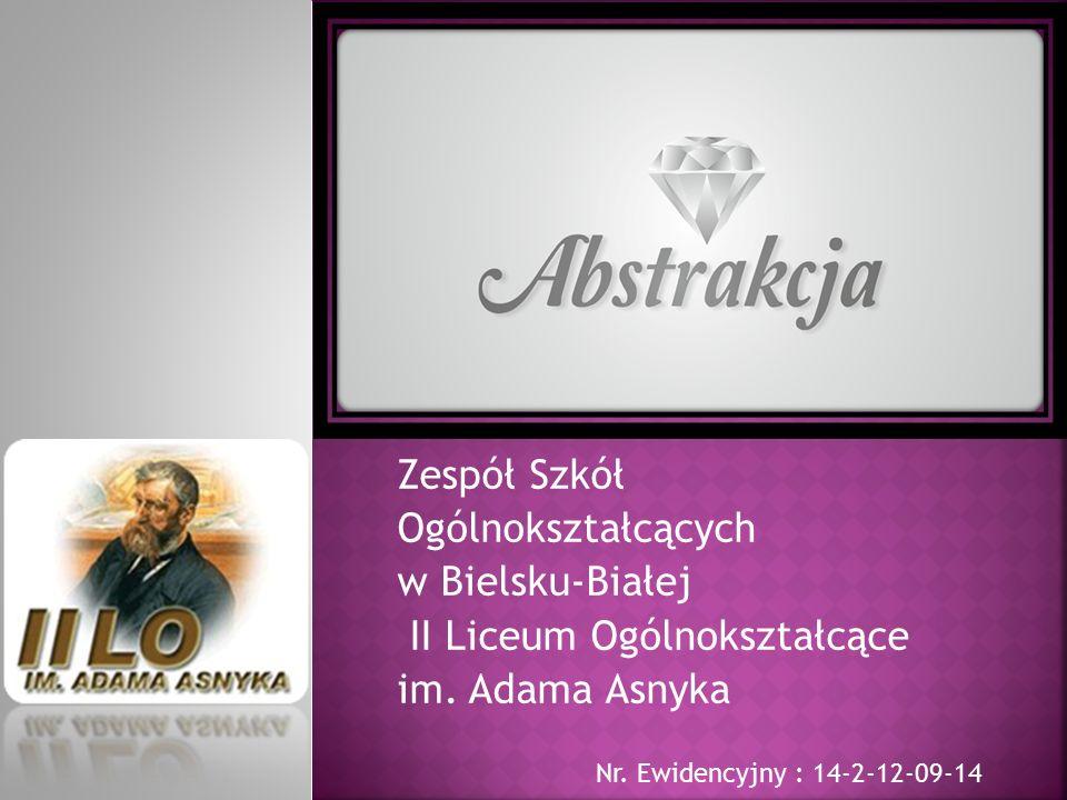 Zespół Szkół Ogólnokształcących w Bielsku-Białej II Liceum Ogólnokształcące im. Adama Asnyka Nr. Ewidencyjny : 14-2-12-09-14
