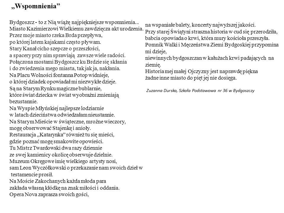 """""""Wspomnienia"""" Bydgoszcz - to z Nią wiążę najpiękniejsze wspomnienia... Miasto Kazimierzowi Wielkiemu zawdzięcza akt urodzenia. Przez moje miasto rzeka"""