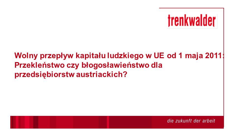 Wolny przepływ kapitału ludzkiego w UE od 1 maja 2011: Przekleństwo czy błogosławieństwo dla przedsiębiorstw austriackich