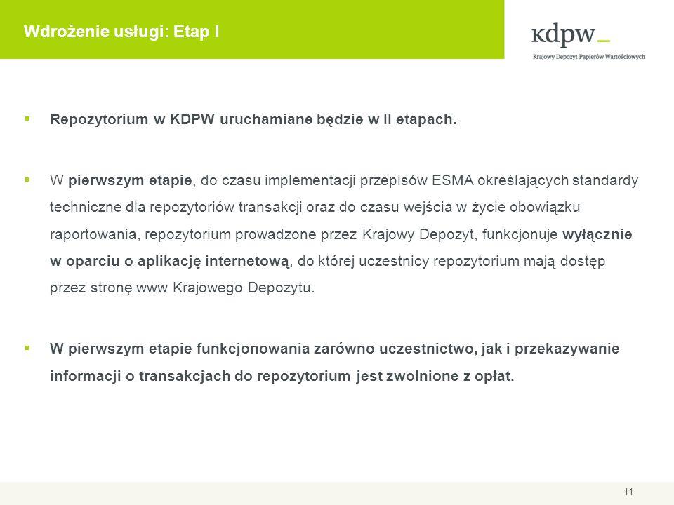 Wdrożenie usługi: Etap I  Repozytorium w KDPW uruchamiane będzie w II etapach.  W pierwszym etapie, do czasu implementacji przepisów ESMA określając