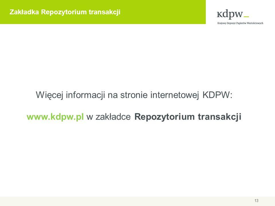 13 Więcej informacji na stronie internetowej KDPW: www.kdpw.pl w zakładce Repozytorium transakcji Zakładka Repozytorium transakcji