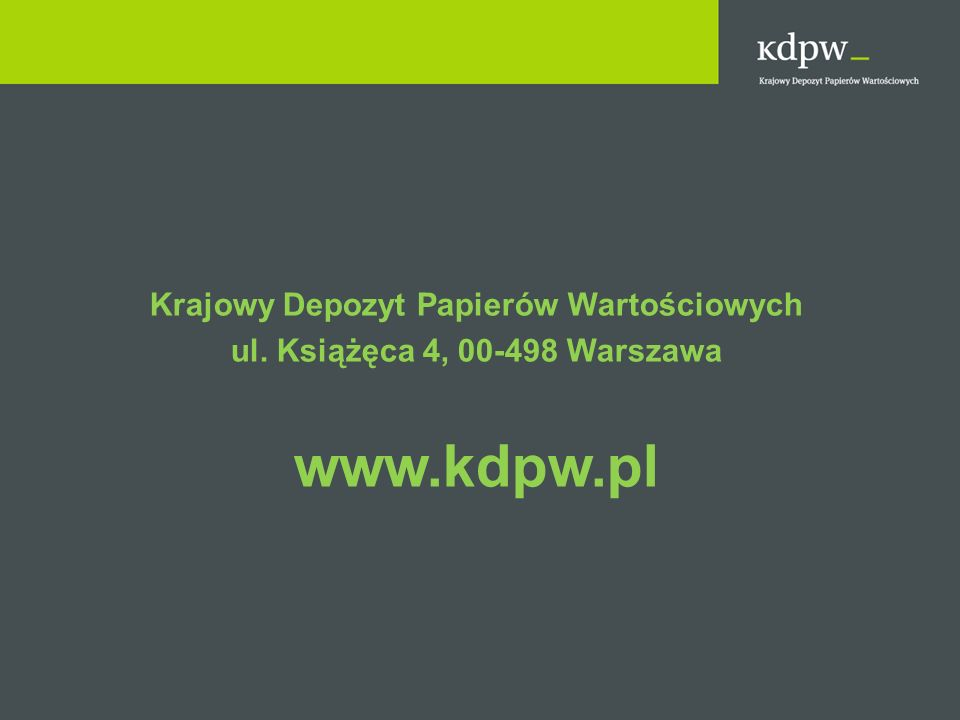 Krajowy Depozyt Papierów Wartościowych ul. Książęca 4, 00-498 Warszawa www.kdpw.pl