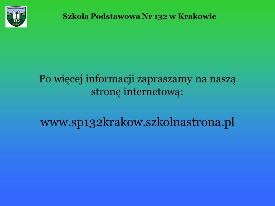 Szkoła Podstawowa Nr 132 w Krakowie Po więcej informacji zapraszamy na naszą stronę internetową: www.sp132krakow.szkolnastrona.pl