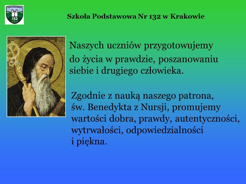 Szkoła Podstawowa Nr 132 w Krakowie Naszych uczniów przygotowujemy do życia w prawdzie, poszanowaniu siebie i drugiego człowieka.