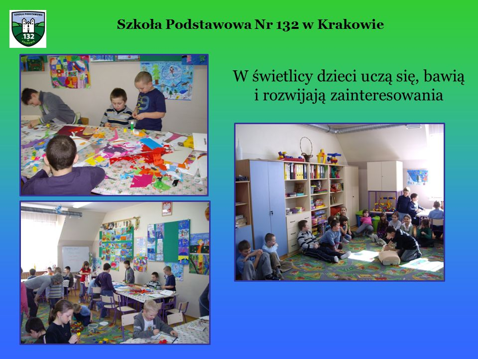W świetlicy dzieci uczą się, bawią i rozwijają zainteresowania Szkoła Podstawowa Nr 132 w Krakowie