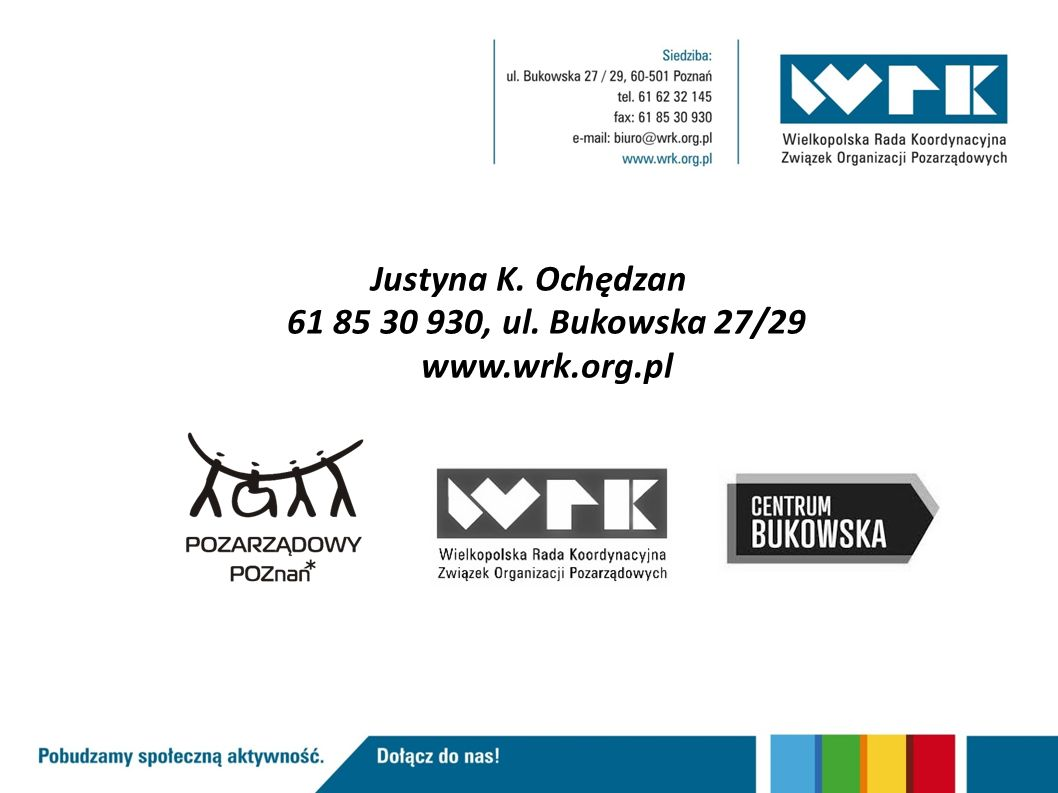 Justyna K. Ochędzan 61 85 30 930, ul. Bukowska 27/29 www.wrk.org.pl