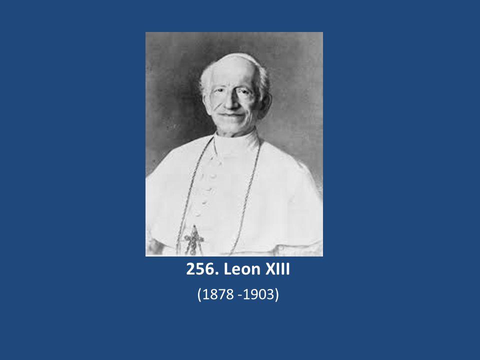 256. Leon XIII (1878 -1903)