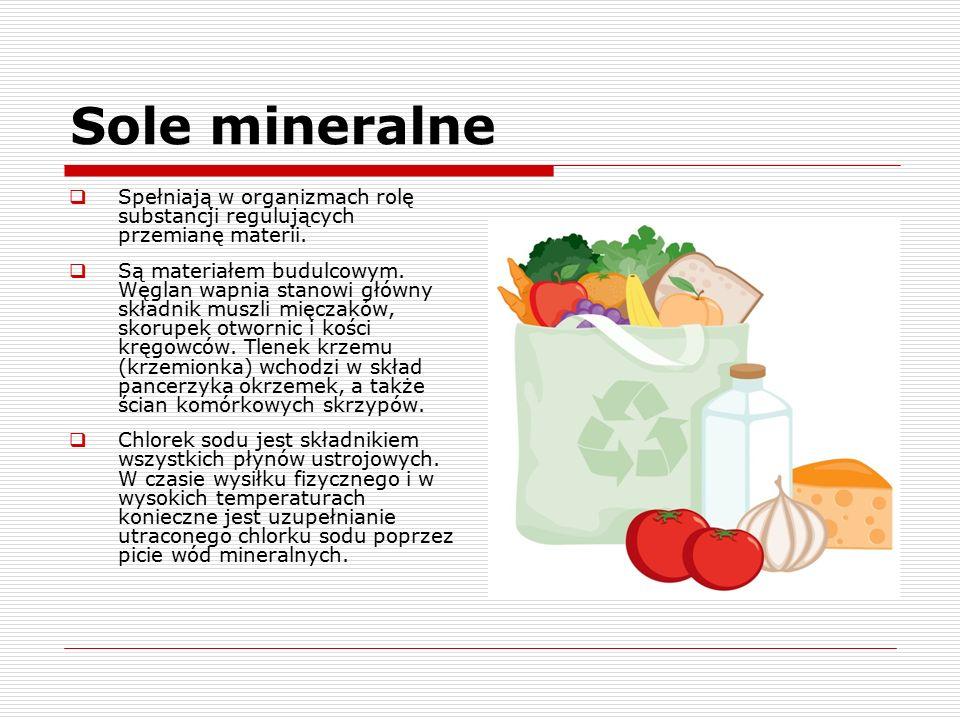 Sole mineralne  Spełniają w organizmach rolę substancji regulujących przemianę materii.  Są materiałem budulcowym. Węglan wapnia stanowi główny skła