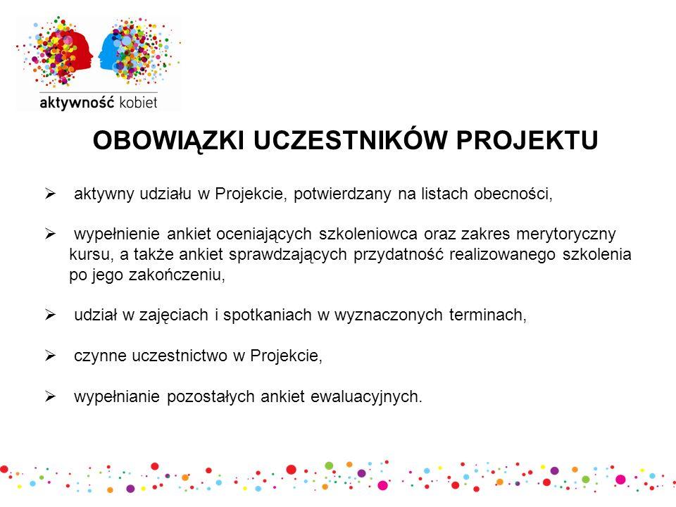 OBOWIĄZKI UCZESTNIKÓW PROJEKTU  aktywny udziału w Projekcie, potwierdzany na listach obecności,  wypełnienie ankiet oceniających szkoleniowca oraz z