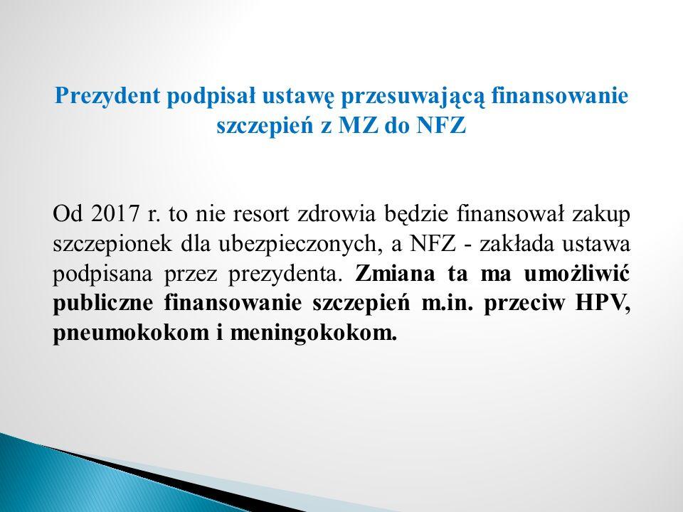 Prezydent podpisał ustawę przesuwającą finansowanie szczepień z MZ do NFZ Od 2017 r.