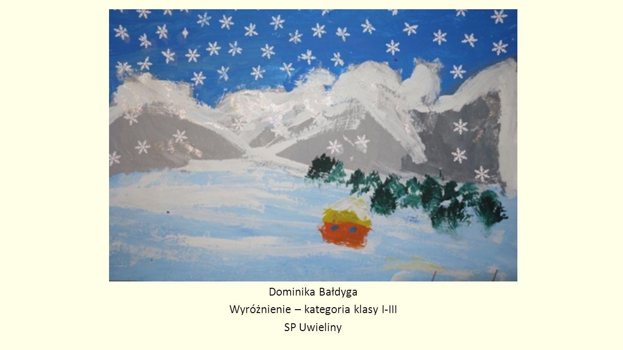 Dominika Bałdyga Wyróżnienie – kategoria klasy I-III SP Uwieliny