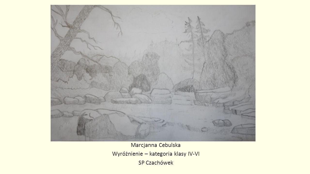 Marcjanna Cebulska Wyróżnienie – kategoria klasy IV-VI SP Czachówek
