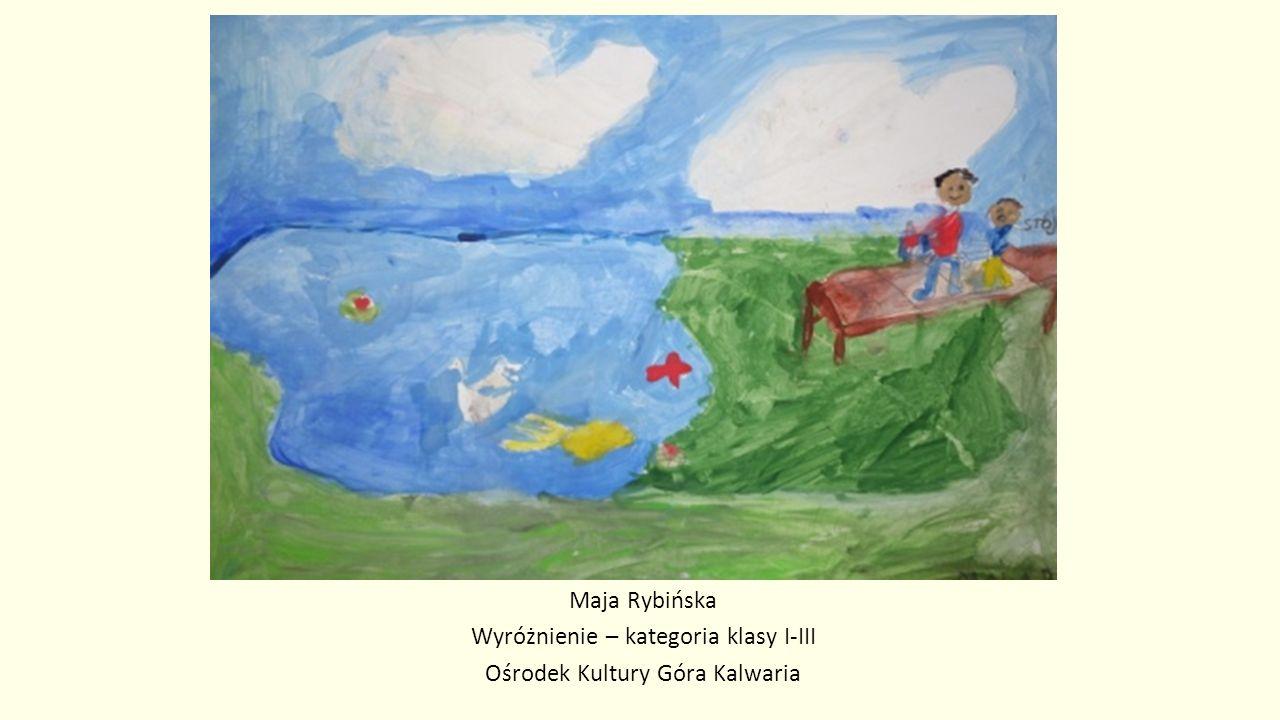 Maja Rybińska Wyróżnienie – kategoria klasy I-III Ośrodek Kultury Góra Kalwaria