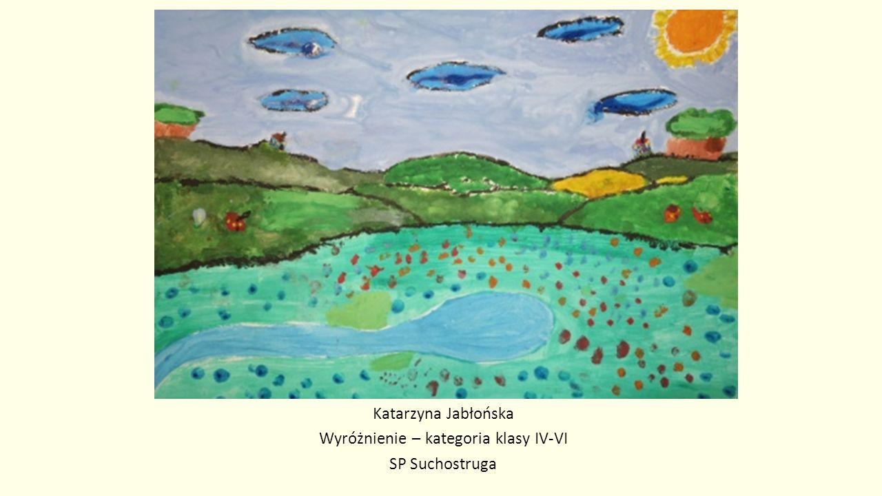 Katarzyna Jabłońska Wyróżnienie – kategoria klasy IV-VI SP Suchostruga