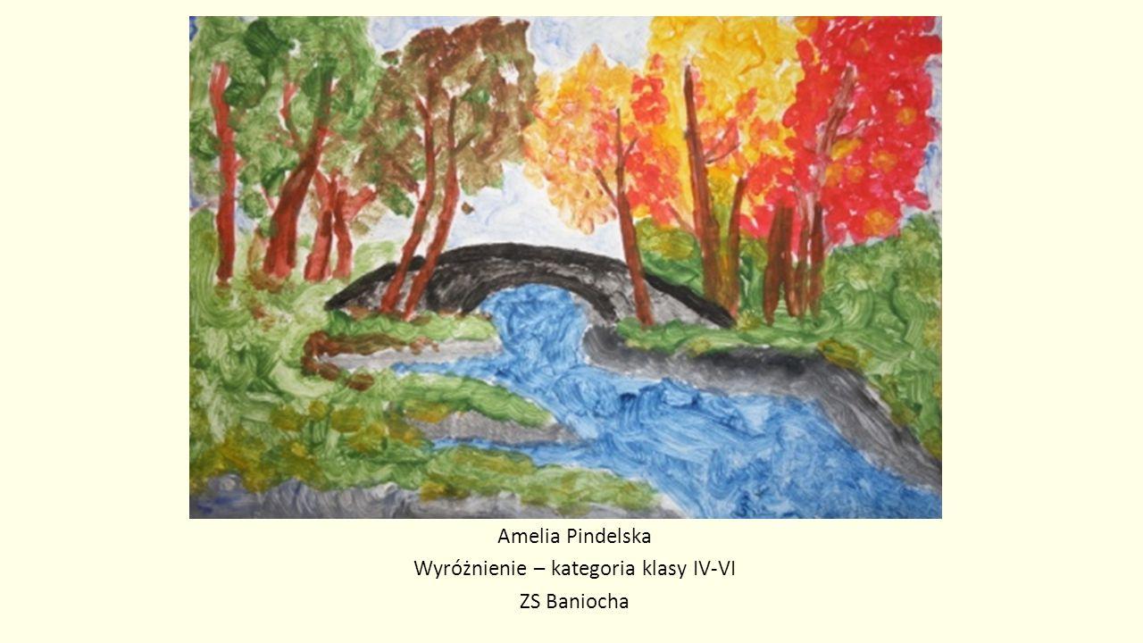 Amelia Pindelska Wyróżnienie – kategoria klasy IV-VI ZS Baniocha