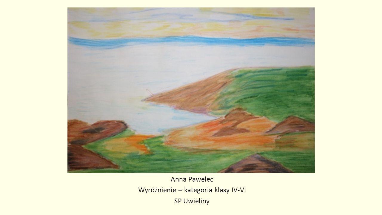 Anna Pawelec Wyróżnienie – kategoria klasy IV-VI SP Uwieliny