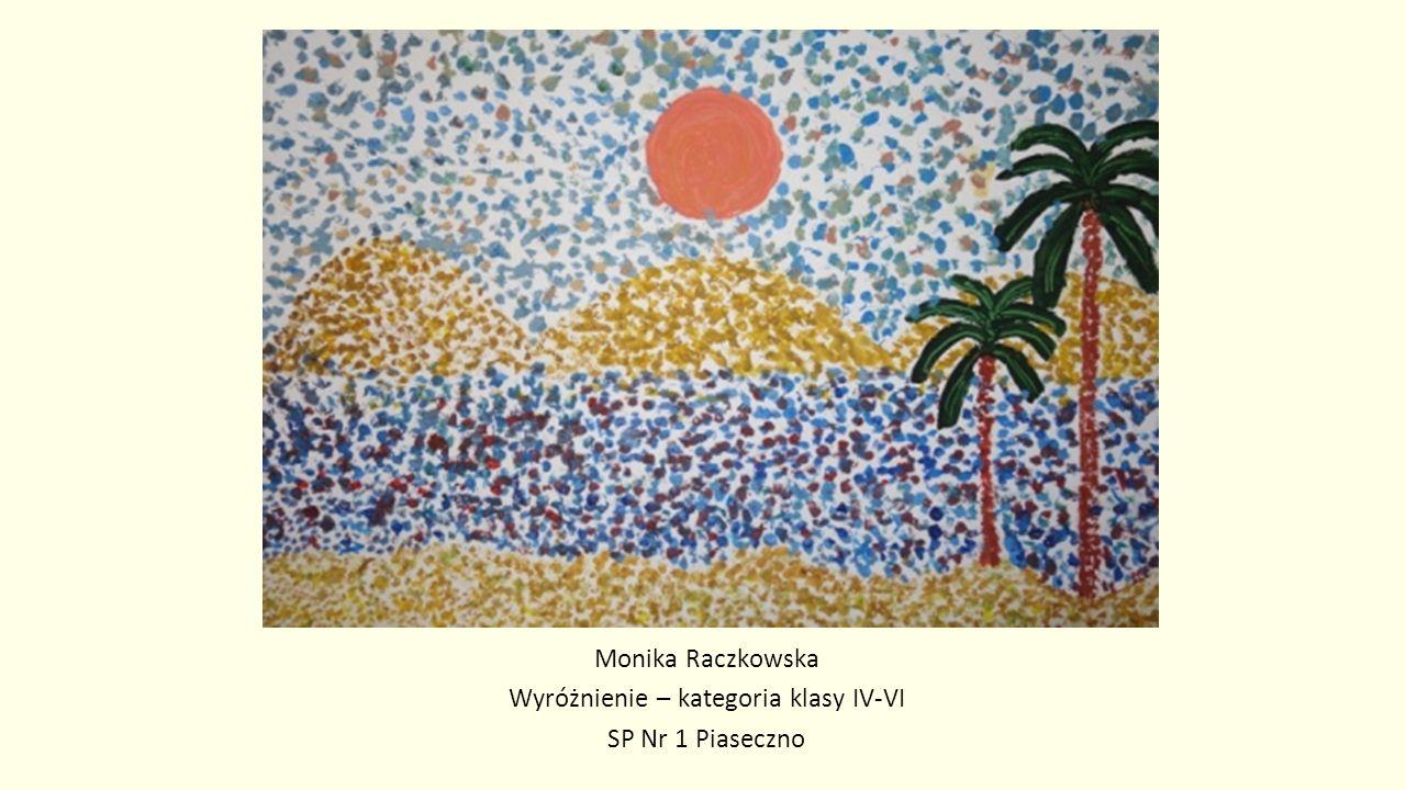 Monika Raczkowska Wyróżnienie – kategoria klasy IV-VI SP Nr 1 Piaseczno