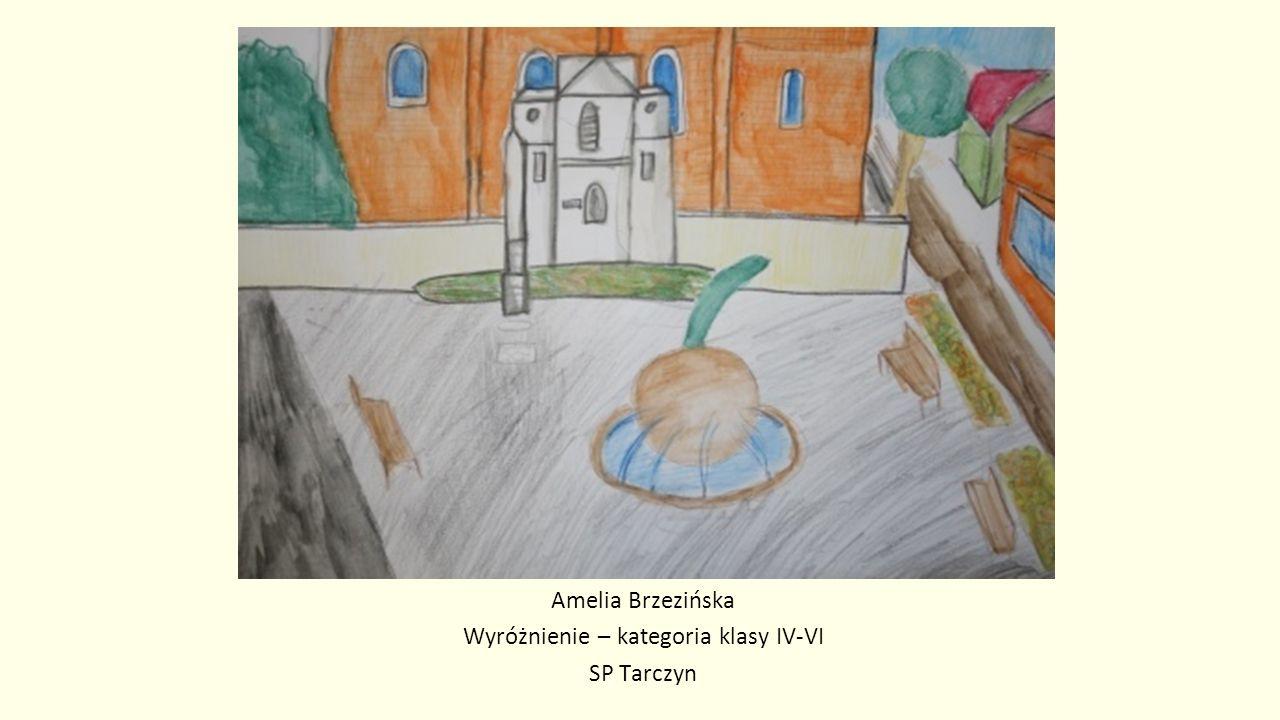 Amelia Brzezińska Wyróżnienie – kategoria klasy IV-VI SP Tarczyn