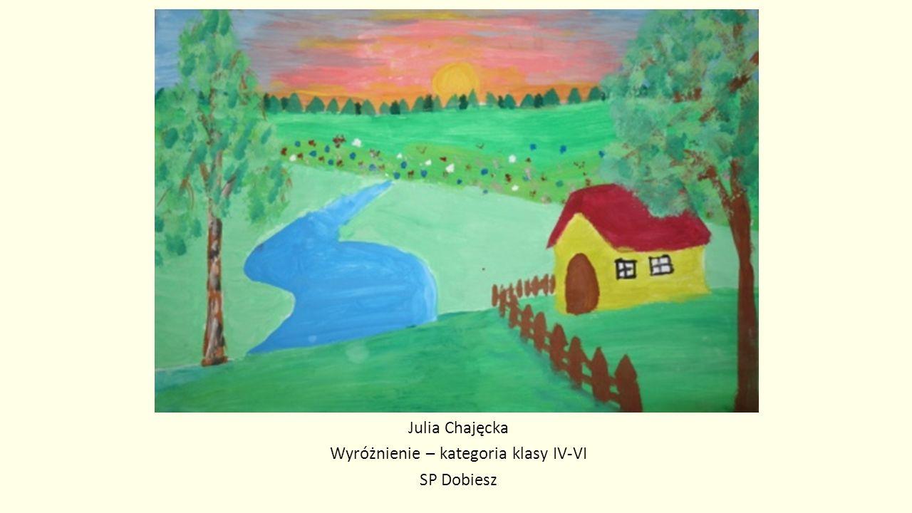 Julia Chajęcka Wyróżnienie – kategoria klasy IV-VI SP Dobiesz