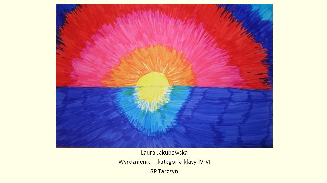 Laura Jakubowska Wyróżnienie – kategoria klasy IV-VI SP Tarczyn