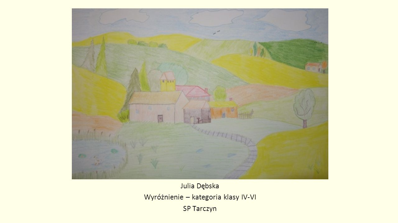 Julia Dębska Wyróżnienie – kategoria klasy IV-VI SP Tarczyn