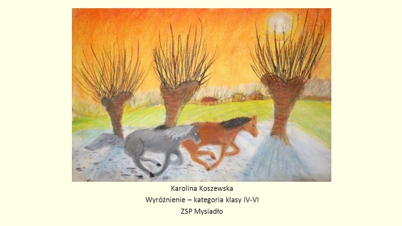 Karolina Koszewska Wyróżnienie – kategoria klasy IV-VI ZSP Mysiadło