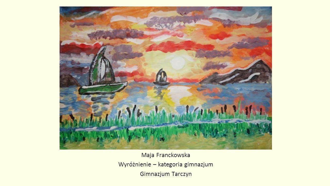 Maja Franckowska Wyróżnienie – kategoria gimnazjum Gimnazjum Tarczyn