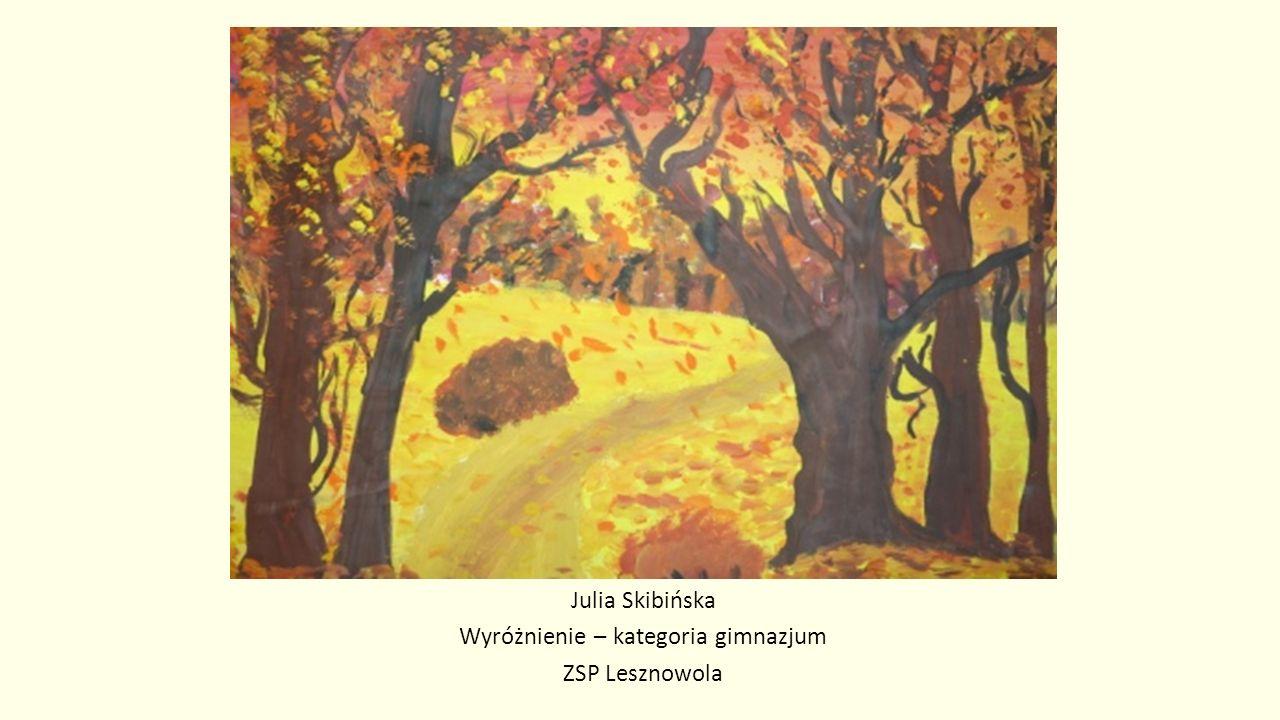 Julia Skibińska Wyróżnienie – kategoria gimnazjum ZSP Lesznowola
