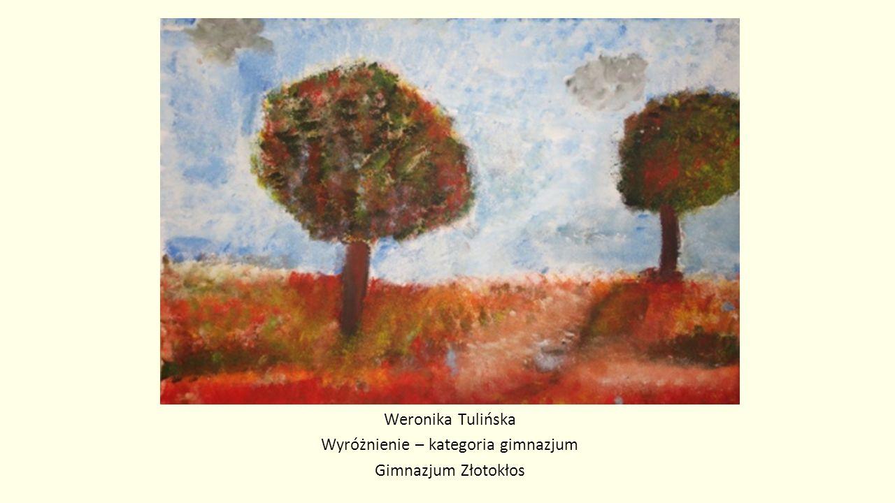 Weronika Tulińska Wyróżnienie – kategoria gimnazjum Gimnazjum Złotokłos