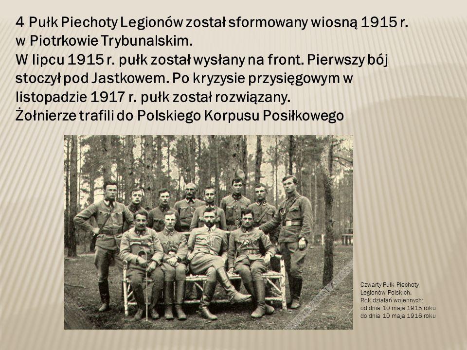 4 Pułk Piechoty Legionów został sformowany wiosną 1915 r. w Piotrkowie Trybunalskim. W lipcu 1915 r. pułk został wysłany na front. Pierwszy bój stoczy